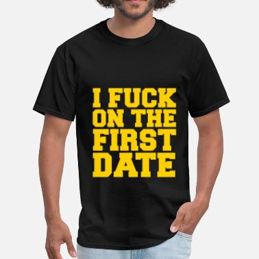 Fuck College KCCO - I FUCK ON THE FIRST DATE - COLLEGE - Men's T-Shirt