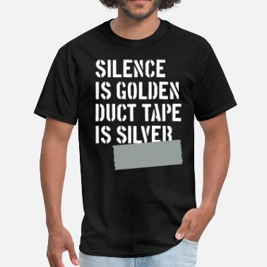 Silence Is Golden Duct Tape Is Silver Silence is golden, duct tape is silver - Men's T-Shirt