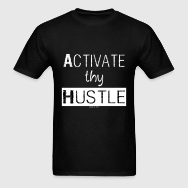 Activate Thy Hustle  - Men's T-Shirt