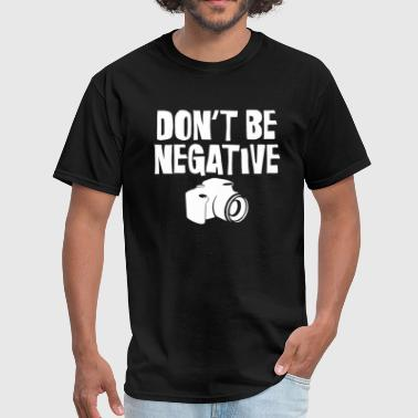 Negative Photographer Don't Be Negative Funny Camera for Photographers - Men's T-Shirt