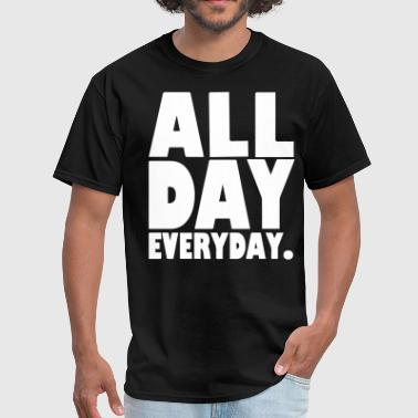 Everyday ALL DAY EVERYDAY - Men's T-Shirt