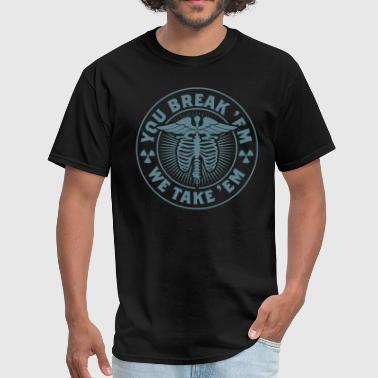 X-Ray T-Shirt - You Break 'Em We Take 'Em - Men's T-Shirt