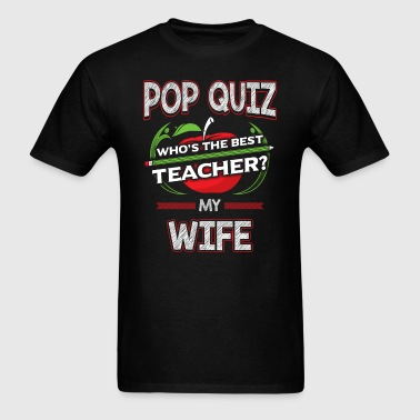 Pop Quiz Wife Best Teacher - Men's T-Shirt
