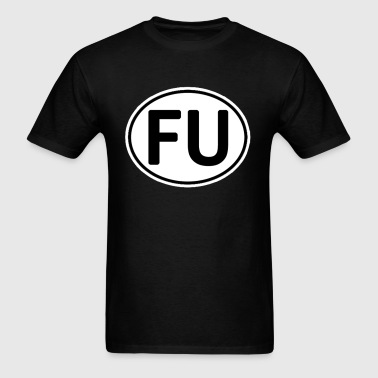 FU Fuck You - Men's T-Shirt