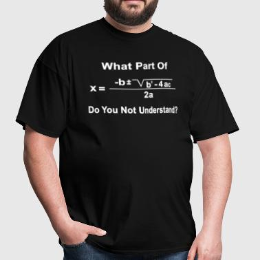 Math What Part of the Quadratic - Men's T-Shirt