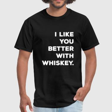 Better With Whiskey - Men's T-Shirt