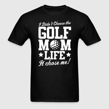 Golf I Didn't Choose Mom LIFE T-Shirt - Men's T-Shirt