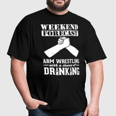 Arm Wrestling Weekend Forecast & Drinking T-Shirt - Men's T-Shirt