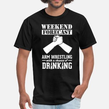 Arm Arm Wrestling Weekend Forecast & Drinking T-Shirt - Men's T-Shirt