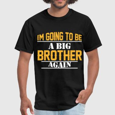 I Am Going To Be A Big Brother i am going to be a big brother again brother - Men's T-Shirt