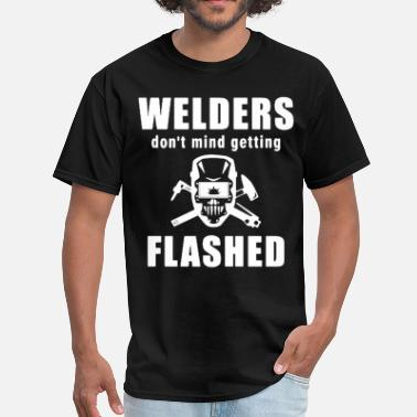 Pipe Welders don t mind getting FLASHED funny tee welde - Men's T-Shirt