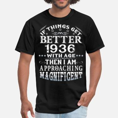 1936 Aged To IF THINGS GET BETTER WITH AGE-1936 - Men's T-Shirt