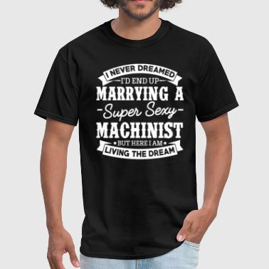 Machinist's Wife Never Dreamed - Men's T-Shirt