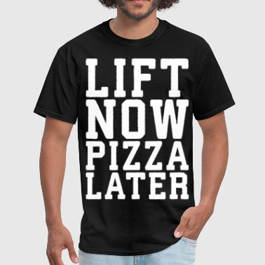 Lift Now, Pizza Later - Men's T-Shirt