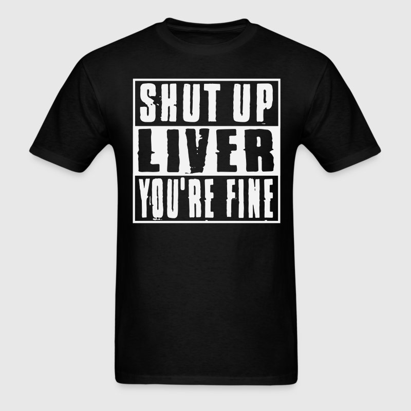 Shut Up Liver T-Shirt - Men's T-Shirt