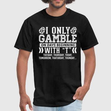 I Only Gamble On Days Beginning with T T-Shirt - Men's T-Shirt