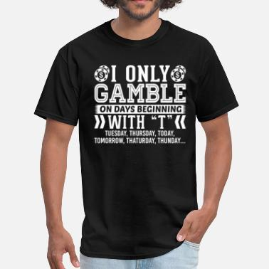 Gambling I Only Gamble On Days Beginning with T T-Shirt - Men's T-Shirt
