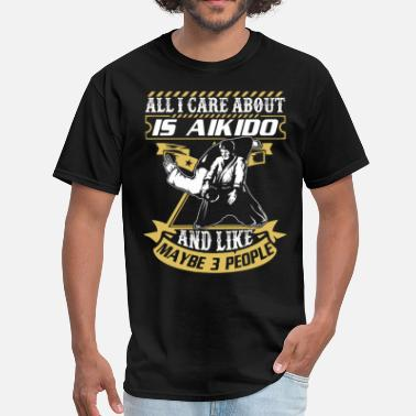 Aikido All I Care About Is Aikido Women's Hoodie - Men's T-Shirt