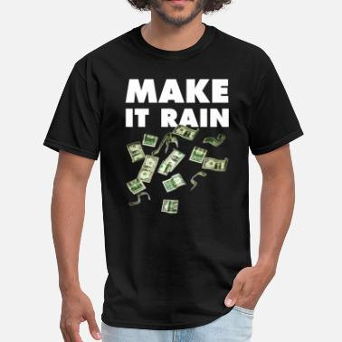Make It Rain Make It Rain. - Men's T-Shirt