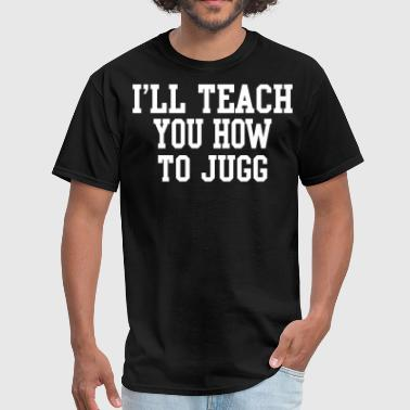 Juggs I'll Teach You How To Jugg - Men's T-Shirt