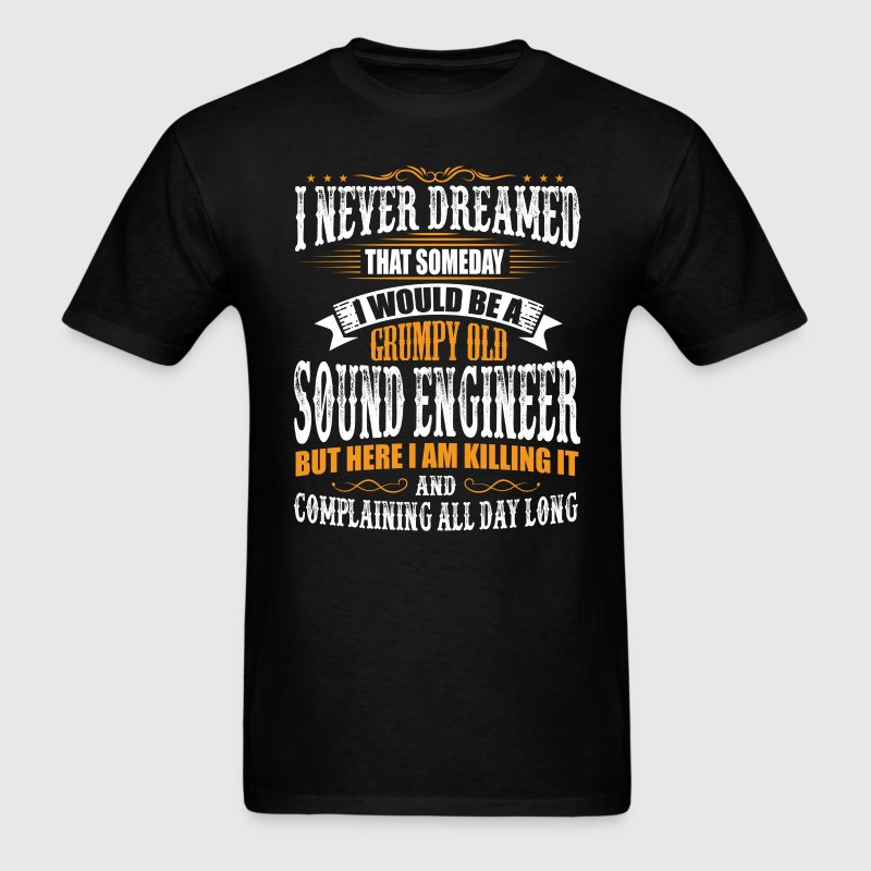 Sound Engineer Grumpy Old T-Shirt - Men's T-Shirt