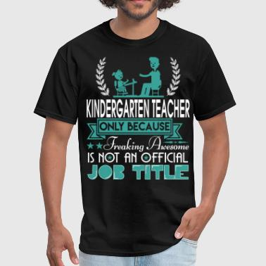 Being A Kindergarten Teacher T Shirt - Men's T-Shirt