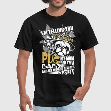I'm Not A Pug T Shirt, Dog T Shirt - Men's T-Shirt