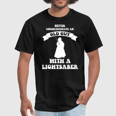 Never underestimate an old guy with a lightsaber - Men's T-Shirt