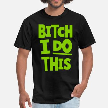 Trappin BITCH I DO THIS - Men's T-Shirt