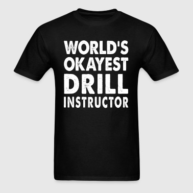 World's Okayest Drill Instructor Drill Coach - Men's T-Shirt