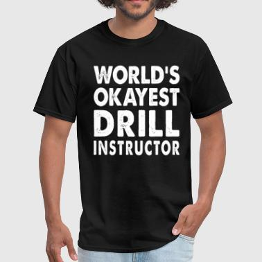Drill Instructor World's Okayest Drill Instructor Drill Coach - Men's T-Shirt