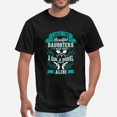 Daughter Two beautiful daughters a gun a shovel an alibi - Men's T-Shirt