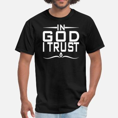 I Trust God IN GOD I TRUST - Men's T-Shirt