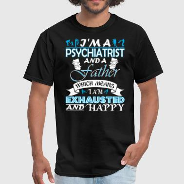 Im Psychiatrist Father Which Means Im Exhausted - Men's T-Shirt