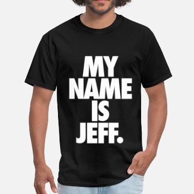 My Name Is Jeff My Name Is Jeff - Men's T-Shirt