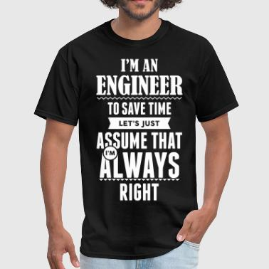 I Am An Engineer To Save Time.... - Men's T-Shirt