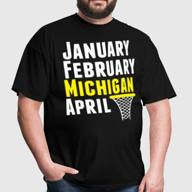 January February Michigan April - March Madness B - Men's T-Shirt