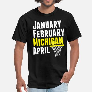 April Madness January February Michigan April - March Madness B - Men's T-Shirt