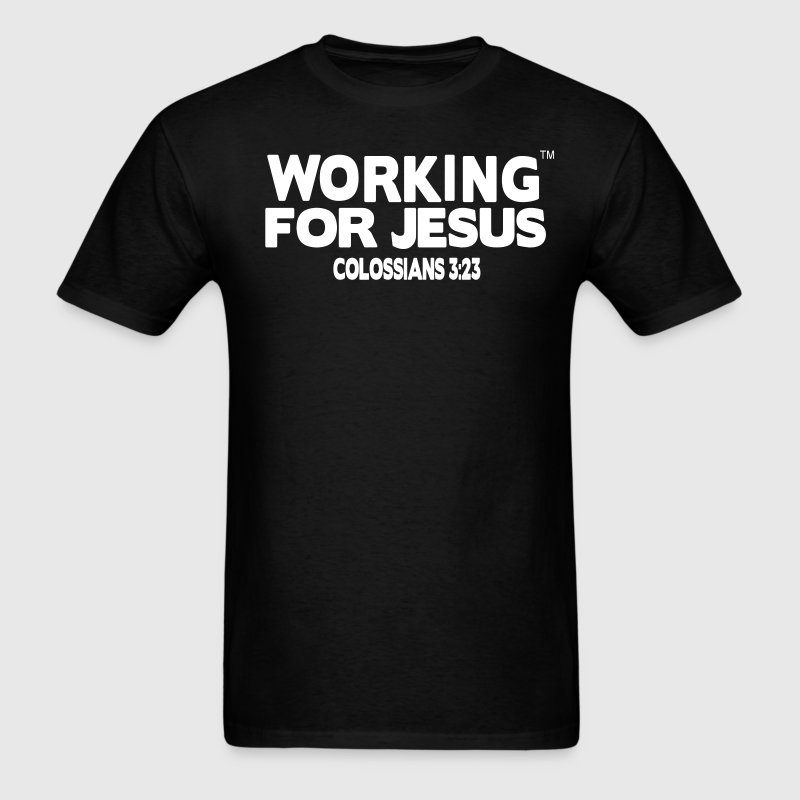 WORKING FOR JESUS COLOSSIANS 3:23 - Men's T-Shirt