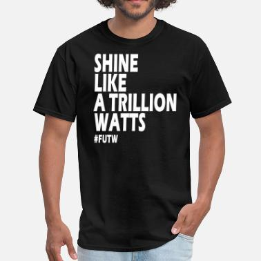 Watts Shine Like a Trillion Watts (FUTW) - Men's T-Shirt