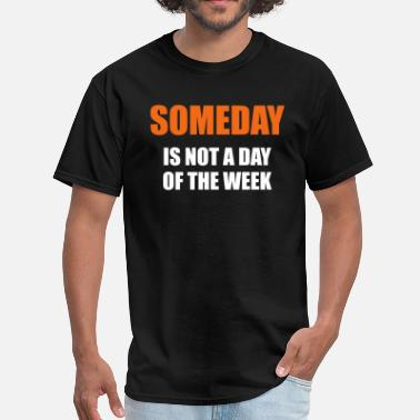 Day Of The Week Someday is not a day of the week - Men's T-Shirt
