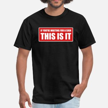 Waiting For A Sign If you're waiting for a sign - This is it - Men's T-Shirt