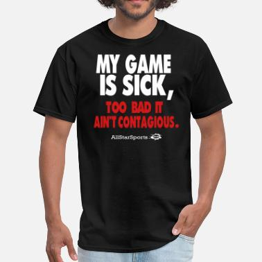 Sick Basketball Player MY GAME IS SICK TOO BAD IT AIN'T CONTAGIOUS-AllSta - Men's T-Shirt