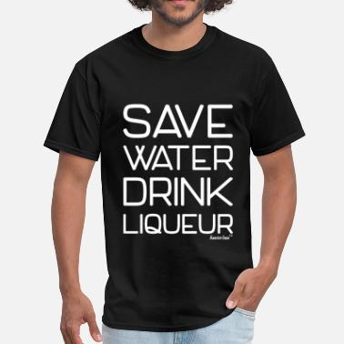 Liqueur Save Water Drink Liqueur, Francisco Evans ™ - Men's T-Shirt