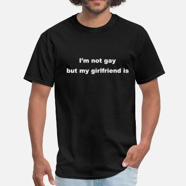 Bisexual Girlfriend I'm not gay but my girlfriend is - Men's T-Shirt