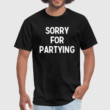 Partying Sorry for Partying - Men's T-Shirt