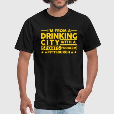Drinking City Sports Problem - Pittsburgh - Men's T-Shirt