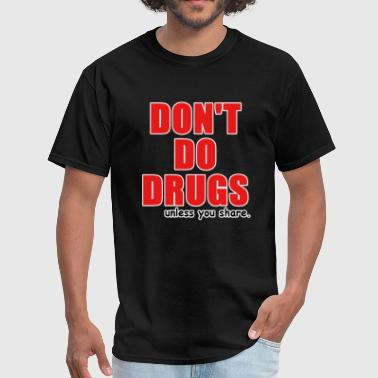 Dont Do Drugs Unless You Share - Men's T-Shirt