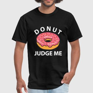 Donut Judge Me - Men's T-Shirt