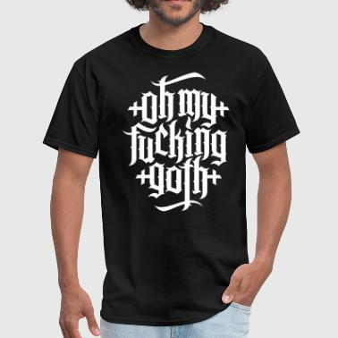 Oh my fucking goth / OMFG 2 - Men's T-Shirt